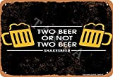 Cartel de metal con texto en inglés 'Two Beer or Not Two Beer or Not Two Beer de 20 x 30 cm, aspecto vintage, decoración para el hogar, cocina, baño, granja, jardín, garaje, citas inspiradoras