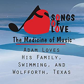 Adam Loves His Family, Swimming, and Wolfforth, Texas