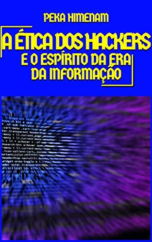 A ética dos hackers: e o espírito da era da informação