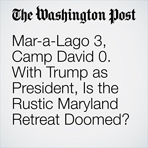 Mar-a-Lago 3, Camp David 0. With Trump as President, Is the Rustic Maryland Retreat Doomed? copertina