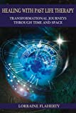 Healing with Past Life Therapy: Transformational Journeys through Time...