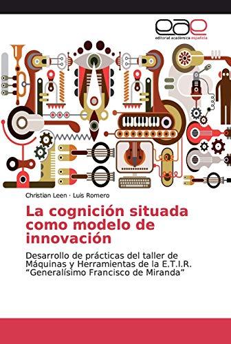"""La cognición situada como modelo de innovación: Desarrollo de prácticas del taller de Máquinas y Herramientas de la E.T.I.R. """"Generalísimo Francisco de Miranda"""""""