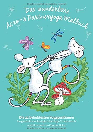Das wunderbare Acro- und Partneryoga Malbuch: Kinderyoga Malbuch mit den 22 beliebtesten Yogapositionen zu zweit, zu dritt und zu viert!
