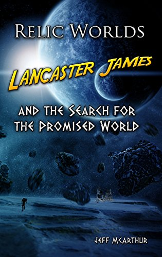 Relic Worlds: Lancaster James & The Search For The Promised World by Jeff McArthur ebook deal