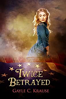 Twice Betrayed by [Gayle C. Krause]
