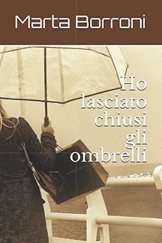 Ho lasciato chiusi gli ombrelli (Silloge, Band 1)