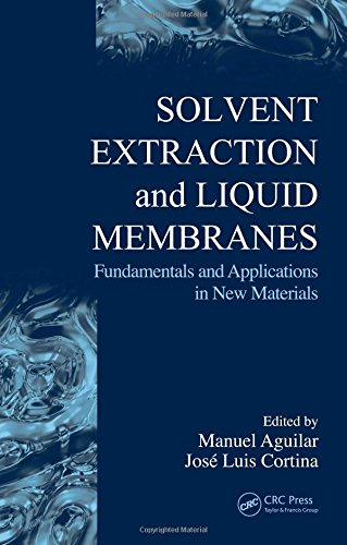 Solvent Extraction and Liquid Membranes: Fundamentals and Applications in New Materials (Ion Exchange & Solvent Extraction)