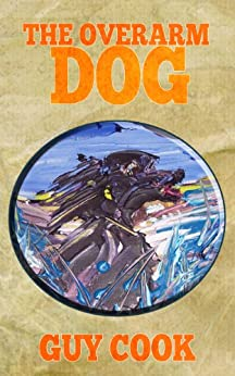 The Overarm Dog by [Guy Cook]