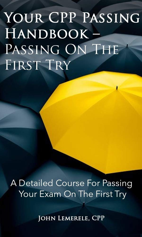 Your CPP Passing Handbook - Passing On Your First Try: A Detailed Course For Passing Your Exam On The First Try