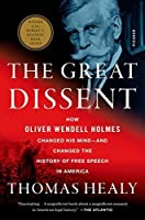 The Great Dissent: How Oliver Wendell Holmes Changed His Mind-and Changed the History of Free Speech in America by Thomas Healy(2014-09-09)