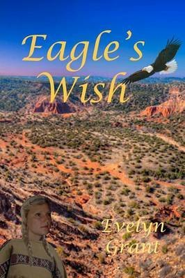 [(Eagle's Wish)] [By (author) Evelyn Grant] published on (June, 2012)
