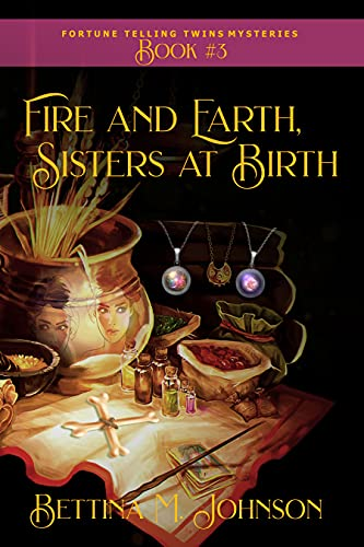 Fire and Earth, Sisters at Birth: Antiques & Mystic Uniques Caravan, A Paranormal Psychic Cozy Mystery, Fantasy Romance and Suspense Novella - Book 3 (The Fortune-Telling Twins Mysteries) by [Bettina M. Johnson]