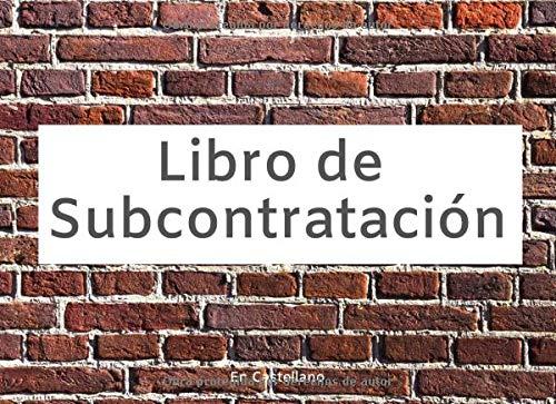 Libro de Subcontratación En Castellano: Cuaderno de Subcontratistas | 110 Páginas con Todo lo Necesario Para Registrar Subcontratas | Tablas Con Espacio para Todo