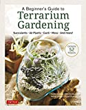 A Beginner's Guide to Terrarium Gardening: Succulents, Air Plants, Cacti, Moss and More! (Contains 52 Projects)