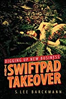 Digging Up New Business: The SwiftPad Takeover (The Swiftpad Trilogy)