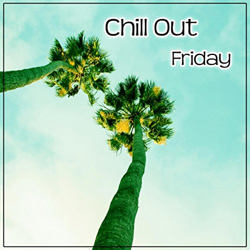 Chill Out Friday - The Best Chillout for Party Dance, Summer Chill, Relax Under Umbrella, Beach Party, Holidays Music, Summer Solstice