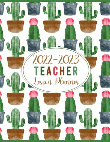 2022-2023 Teacher Lesson Planner: Lesson Plan Grade and Record Books for Teachers 2022-2023 Academic Year   Monthly and Weekly Class Organizer July 2022-June 2023 (Pretty Watercolor Cactus Pattern)