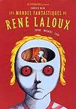 Les mondes fantastiques de René Laloux - Avec des témoignages de Topor, Moebius, Caza