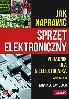 Jak naprawić sprzęt elektroniczny: Poradnik dla nieelektronika
