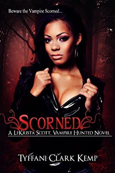Scorned: Vampire Hunted #1: A LeKrista Scott, Vampire Hunted novel by [Tyffani Clark Kemp]