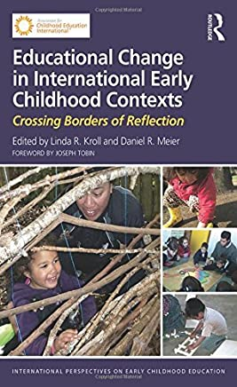Educational Change in International Early Childhood Contexts: Crossing Borders of Reflection (International Perspectives on Early Childhood Education) by Linda R. Kroll (Editor), Daniel R. Meier (Editor) (14-Nov-2014) Paperback