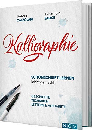 Kalligraphie - Schönschrift lernen leicht gemacht: Geschichte, Techniken, Lettern & Alphabete