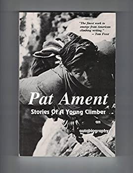 Pat Ament: Stories of a young climber : an autobiography 0964860627 Book Cover