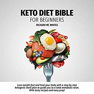 Keto Diet Bible for Beginners: Lose Weight Fast and Heal Your Body with a Step by Step Ketogenic Meal Plan to Guide You to a Total Metabolism Reset cover art