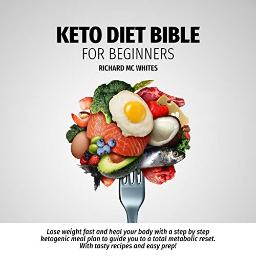 Keto Diet Bible for Beginners: Lose Weight Fast and Heal Your Body with a Step by Step Ketogenic Meal Plan to Guide You to a Total Metabolism Reset audiobook cover art