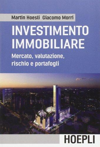 L'investimento immobiliare. Mercato, valutazioni, rischio e portafoglio