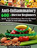 Anti-Inflammatory Diet for Beginners: 600+ Incredible and Irresistible Recipes for The Smart People in A Budget