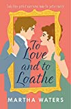 To Love and to Loathe: An effervescent, charming and swoonworthy Regency-era romp