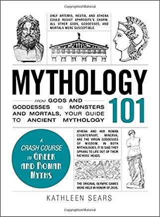 Mythology 101: From Gods and Goddesses to Monsters and Mortals, Your Guide to Ancient Mythology [精装] Sears, Kathleen