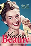 Vintage Beauty: Over 200 Make-at-Home Beauty Recipes (Vintage Living)