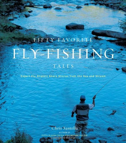 Fifty Favorite Fly-Fishing Tales: Expert Fly Anglers Share Stories from the Sea and Stream