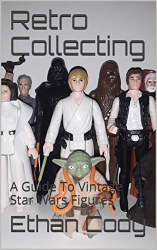 Retro Collecting: A Guide To Vintage Star Wars Figures (English Edition)
