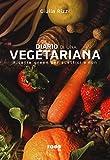 Diario di una vegetariana. Ricette green per scettici e non