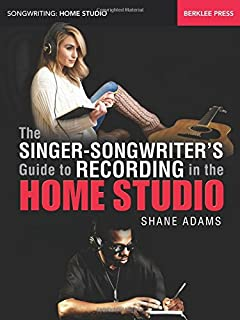The Singer-Songwriter's Guide to Recording in the Home Studio (Songwriting: Home Studio)