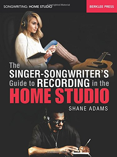 The Singer-Songwriter's Guide to Recording in the...