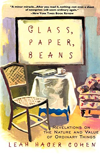 Glass, Paper, Beans: Revelations on the Nature and Value of Ordinary Things