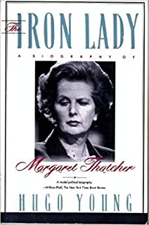 The Iron Lady: A Biography of Margaret Thatcher