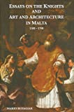 Essays on the Knights and Art and Architecture in Malta 1500-1798 (Maltese Social Studies Series)