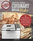 Cuisinart Bread Maker, A Quick-Start Cookbook: 101 Easy-To-Make Bread, Pizza, Rolls, Gluten-Free,...