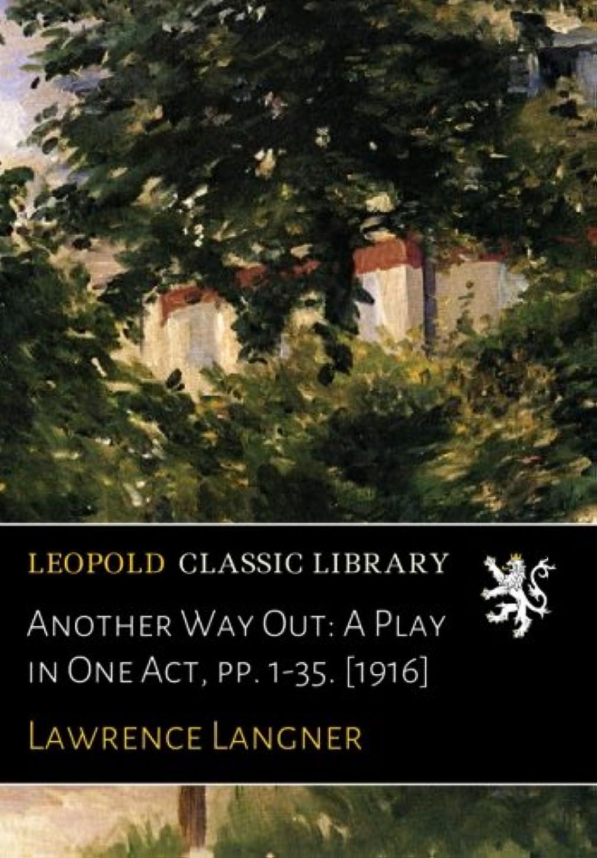 例示する制裁前売Another Way Out: A Play in One Act, pp. 1-35. [1916]