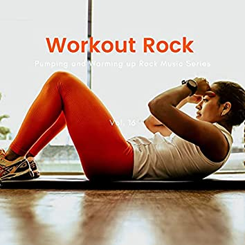 Workout Rock - Pumping And Warming Up Rock Music Series, Vol. 16