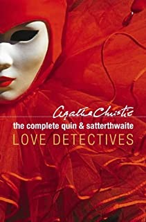 The Complete Quin and Satterthwaite: Love Detectives
