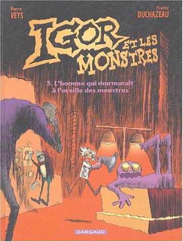 Igor et les monstres, Tome 3 : L'homme qui murmurait à l'oreille des monstres