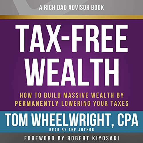 Rich Dad Advisors: Tax-Free Wealth: How to Build Massive Wealth by Permanently Lowering Your Taxes