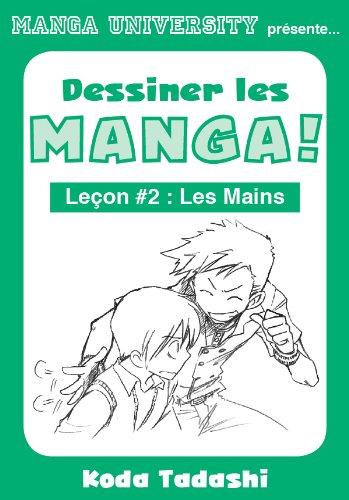 Manga University présente ... Dessiner les mangas ! Leçon #2 : Les mains