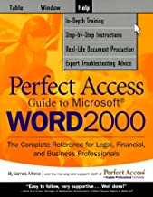 Kaplan Perfect Access Guide To Microsoft Word 2000: The Complete Reference For Legal Financial And Business Professionals